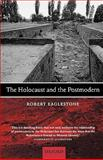 The Holocaust and the Postmodern, Eaglestone, Robert, 0199239371