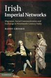 Irish Imperial Networks : Migration, Social Communication and Exchange in Nineteenth-Century India, Crosbie, Barry, 0521119375
