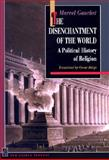 The Disenchantment of the World - A Political History of Religion, Gauchet, Marcel, 0691029377