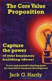 The Core Value Proposition, Jack G. Hardy, 1412049377