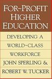 For-Profit Higher Education : Developing a World-Class Adult Workforce, Tucker, Robert W. and Sperling, John, 1560009373
