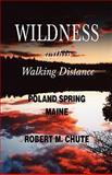 Wildness Within Walking Distance, M. Robert Chute, 193494937X