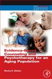 Evidence-Based Counseling and Psychotherapy for an Aging Population, Glicken, Morley D., 0123749379