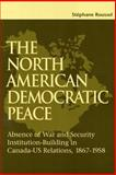 The North American Democratic Peace : Absence of War and Security Institutions Building in Canadians-U. S. Relations, 1867-1958, Roussel, Stephane, 0889119376