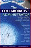 The Collaborative Administrator : Working Together as a Professional Learning Community, Austin Buffum, Cassandra Erkens, Charles Hinman, Susan Huff, Lillie G. Jessie, Terri L. Martin, Mike Mattos, Anthony Muhammad, Peter Noonan, Geri Parscale, Eric Twadell, Jay Westover, Kenneth C. Williams, 1934009377