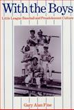 With the Boys : Little League Baseball and Preadolescent Culture, Fine, Gary Alan, 0226249379