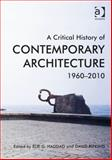 A Critical History of Contemporary Architecture : 1960-2010, , 1472429370