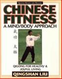 Chinese Fitness - A Mind/Body Approach, Qingshan Liu, 188696937X