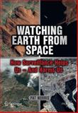 Watching Earth from Space : How Surveillance Helps Us -- and Harms Us, Norris, Pat, 1441969373