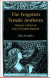 The Forgotten Female Aesthetes : Literary Culture in Late-Victorian England, Schaffer, Talia, 0813919371