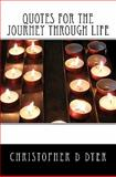 Quotes for the Journey Through Life, Christopher Dyer, 145642937X