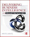 Delivering Business Intelligence with Microsoft SQL Server 2012, Larson, Brian, 0071759387