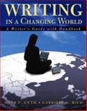 Writing in a Changing World : A Writer's Guide with Handbook, Guth, Hans P. and Rico, Gabriele L., 0321089383