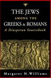 The Jews among the Greeks and Romans : A Diasporan Sourcebook, Williams, Margaret, 0801859387