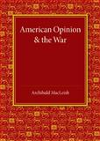 American Opinion and the War : The Rede Lecture 1942, MacLeish, Archibald, 110769938X