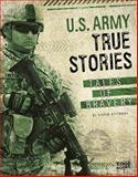 U.S. Army True Stories, Steven Otfinoski, 1476599386