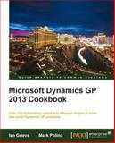 Microsoft Dynamics GP 2013 Cookbook, I. Grieve and M. Polino, 1849689385