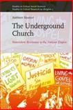 The Underground Church : Nonviolent Resistance to the Vatican Empire, Kautzer, Kathleen, 9004219382