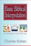 Basic Biblical Interpretation : A Method and Survey, Koban, Charles, 0738899380