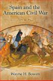 Spain and the American Civil War, Bowen, Wayne H., 0826219381