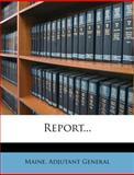 Report..., Maine. Adjutant General, 1275379389