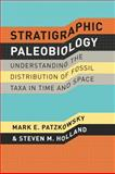 Stratigraphic Paleobiology : Understanding the Distribution of Fossil Taxa in Time and Space, Patzkowsky, Mark E. and Holland, Steven M., 0226649385
