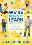 We're Born to Learn : Using the Brain's Natural Learning Process to Create Today's Curriculum, Smilkstein, Rita, 1412979382