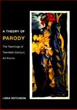 A Theory of Parody : The Teachings of Twentieth-Century Art Forms, Hutcheon, Linda, 0252069382