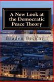 A New Look at the Democratic Peace Theory, Braden Becknell, 150021938X