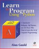 Learn to Program Using Python : A Tutorial for Hobbyists, Self-Starters, and All Who Want to Learn the Art of Computer Programming, Gauld, Alan, 0201709384