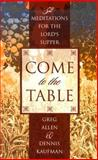 Come to the Table, Greg Allen and Dennis Kaufman, 0899009387