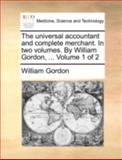 The Universal Accountant and Complete Merchant in Two Volumes by William Gordon, Volume 1 Of, William Gordon, 1140699385