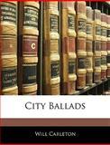 City Ballads, Will Carleton, 114403938X