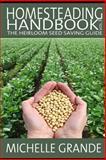 Homesteading Handbook Vol. 3: the Heirloom Seed Saving Guide, Michelle Grande, 150043938X