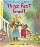 Three Feet Small, Michael J. Rosen, 015204938X