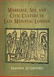 Marriage, Sex, and Civic Culture in Late Medieval London, McSheffrey, Shannon, 0812239385