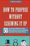How to Propose Without Screwing It Up, Robert Gosling, 1492999385