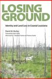Losing Ground : Identity and Land Loss in Coastal Louisiana, Burley, David M., 1617039381