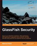 GlassFish Security : Covers Java EE 6 Security, Kalali, Masoud, 1847199380
