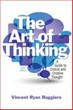 The Art of Thinking : A Guide to Critical and Creative Thought, Ruggiero, Vincent R., 0205119387