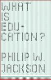 What Is Education?, Jackson, Philip W., 0226389383