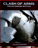 Clash of Arms : Twelve English Battles, Humphrys, Julian, 1850749388