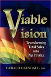 Viable Vision : Transforming Total Sales into New Profits, Kendall, Gerald I., 193215938X