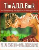 The A. D. D. Book, William Sears and Lynda Thompson, 0316779385