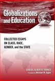 Globalizations and Education : Collected Essays on Class, Race, Gender, and the State, Torres, Carlos Alberto, 0807749389