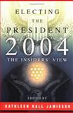 Electing the President 2004 : The Insiders' View, , 0812219384