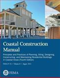 Coastal Construction Manual: Principles and Practices of Planning, Siting, Designing, Constructing, and Maintaining Residential Buildings in Coastal Areas (Fourth Edition) (FEMA P-55 / Volume II / August 2011), U. S. Department Security and Federal Emergency Agency, 1482079380