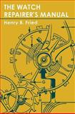 The Watch Repairer's Manual, Henry Fried, 1626549389