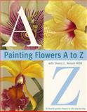 Painting Flowers A to Z, Sherry C. Nelson, 0891349383