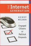 The Internet Generation : Engaged Citizens or Political Dropouts, Milner, Henry, 1584659386